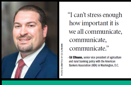 """I can't stress enough how important it is we all communicate, communicate, communicate."" - Ed Elfmann, senior vice president of agriculture and rural banking policy with the American Bankers Association (ABA) in Washington, D.C."