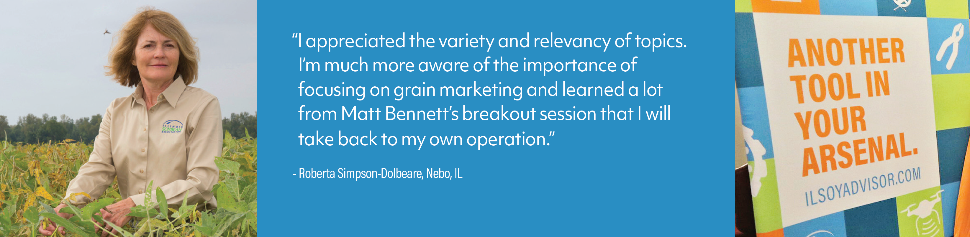 """I appreciated the variety and relevancy of topics. I'm much more aware of the importance of focusing on grain marketing and learned a lot from Matt Bennett's breakout session that I will take back to my own operation."""